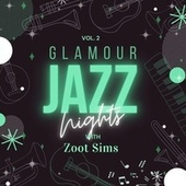 Glamour Jazz Nights with Zoot Sims, Vol. 2 von Zoot Sims