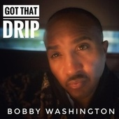 Got That Drip by Bobby Washington