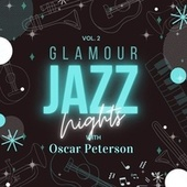 Glamour Jazz Nights with Oscar Peterson, Vol. 2 by Oscar Peterson