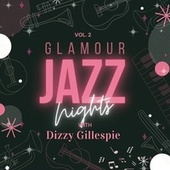Glamour Jazz Nights with Dizzy Gillespie, Vol. 2 by Dizzy Gillespie