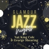 Glamour Jazz Nights with Nat King Cole & George Shearing by Nat King Cole
