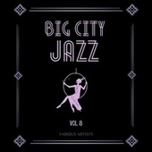 Big City Jazz, Vol. 8 by Various Artists