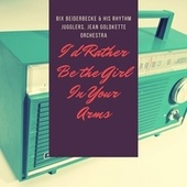 I'd Rather Be the Girl In Your Arms by Bix Beiderbecke
