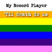 'Til Death Do Us by My Record Player