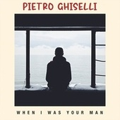 When I Was Your Man fra Pietro Ghiselli