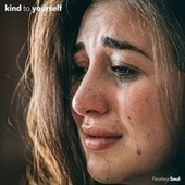 Kind to Yourself (feat. Rachael Schroeder) by Fearless Soul