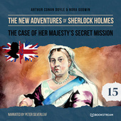 The Case of Her Majesty's Secret Mission - The New Adventures of Sherlock Holmes, Episode 15 (Unabridged) von Sir Arthur Conan Doyle