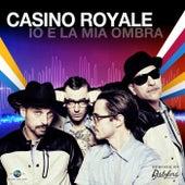 Io E La Mia Ombra (Casino Royale Vs. Restylers) von Casino Royale