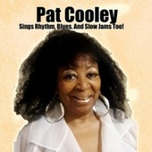 Sings, Rhythm, Blues and Slow Jams Too! de Pat Cooley