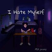 I Hate Myself by M.G Pratz