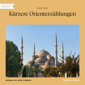 Kürzere Orienterzählungen (Ungekürzt) von Karl May