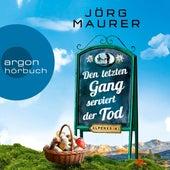 Den letzten Gang serviert der Tod - Kommissar Jennerwein ermittelt - Alpenkrimi, Band 13 (Gekürzte Lesefassung) von Jörg Maurer