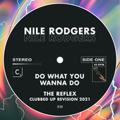 Do What You Wanna Do (The Reflex Clubbed Up Revision 2021) by Nile Rodgers