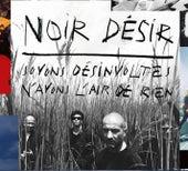 Soyons Désinvoltes, N'Ayons L'Air De Rien by Noir Désir