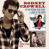 Let The Picture Paint Itself + Jewel Of The South by Rodney Crowell