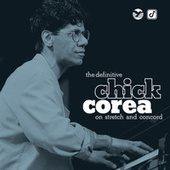 The Definitive Chick Corea On Stretch And Concord by Chick Corea
