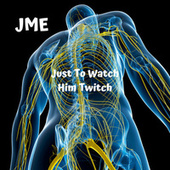 Just to Watch Him Twitch de JME