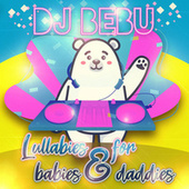 Lullabies for babies & daddies von Dj Bebu