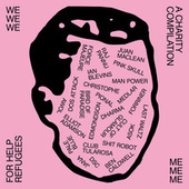 """Me Me Me presents: WE WE WE. A compilation Raising Money for """"Help Refugees"""" by Various Artists"""