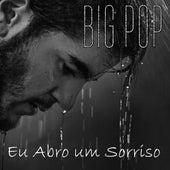 Eu Abro um Sorriso (Versão Alternativa) by BigPop