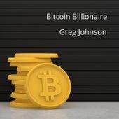 Bitcoin Billionaire by Greg Johnson