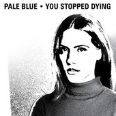 You Stopped Dying by Pale Blue