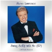 Swing Softly with Me (EP) (All Tracks Remastered) by Steve Lawrence