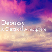 Debussy: A Classical Atmosphere de Claude Debussy