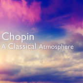 Chopin: A Classical Atmosphere by Frédéric Chopin