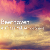 Beethoven: A Classical Atmosphere by Ludwig van Beethoven