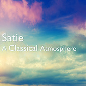 Satie: A Classical Atmosphere by Erik Satie