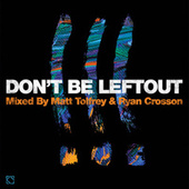 Don't Be Leftout mixed by Matt Tolfrey & Ryan Crosson by Various