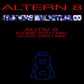 Activ 8 (Come With Me) (Vicks Vapo Mix) by Altern 8