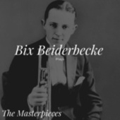 Bix Beiderbecke Plays - The Masterpieces by Bix Beiderbecke