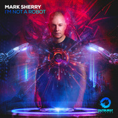 I'm Not A Robot by Mark Sherry