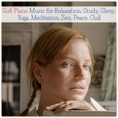 Soft Piano Music for Relaxation, Study, Sleep, Yoga, Meditation, Zen, Peace, Chill von Various Artists