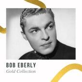 Bob Eberly - Gold Collection by Bob Eberly