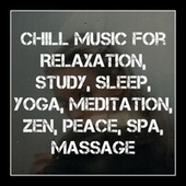 Chill Music for Relaxation, Study, Sleep, Yoga, Meditation, Zen, Peace, Spa, Massage by Various Artists