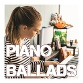 Piano Ballads by Various Artists