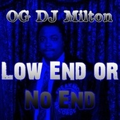 Low End or No End by OG DJ Milton