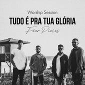 Worship Session: Tudo  É pra Tua Glória by Four Pieces