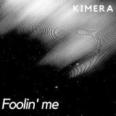 Foolin' Me by Kimera