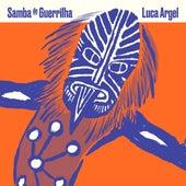 Samba de Guerrilha by Luca Argel