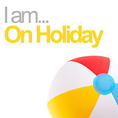 I Am On Holiday di Various Artists