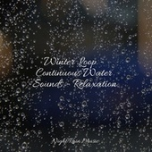 Winter Loop - Continuous Water Sounds - Relaxation by Sleepy Times