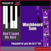 Don't Leave Me Here - Treasury Of Jazz No. 39 (Recordings of 1938 & 1939) de Washboard Sam
