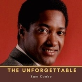 The Unforgettable Sam Cooke by Sam Cooke