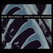 Pretty Hate Machine: 2010 Remaster by Nine Inch Nails