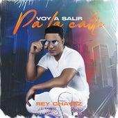 Voy a Salir Pa la Calle von Rey Chavez
