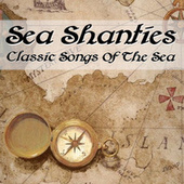 Sea Shanties Classic Songs Of The Sea by Various Artists